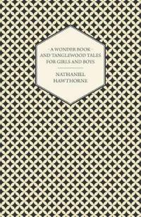 A Wonder-book for Girls and Boys and Tanglewood Tales