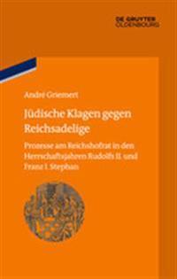 Jüdische Klagen Gegen Reichsadelige: Prozesse Am Reichshofrat in Den Herrschaftsjahren Rudolfs II. Und Franz Stephans