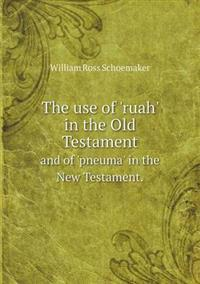The Use of 'Ruah' in the Old Testament and of 'Pneuma' in the New Testament.