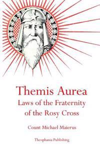 Themis Aurea: Laws of the Fraternity of the Rosy Cross