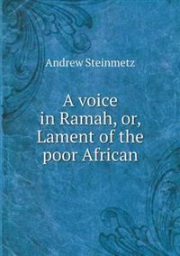 A Voice in Ramah, Or, Lament of the Poor African