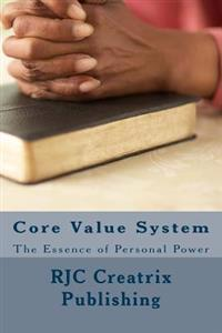 Core Value System: The Essence of Personal Power