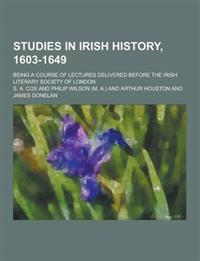 Studies in Irish History, 1603-1649; Being a Course of Lectures Delivered Before the Irish Literary Society of London