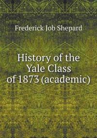 History of the Yale Class of 1873 (Academic)