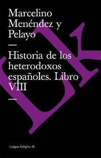 Historia De Los Heterodoxos Espanoles Viii/history of the Spanish Heterodox VII