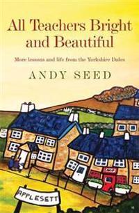 All teachers bright and beautiful (book 3) - a light-hearted memoir of a hu