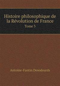 Histoire Philosophique de La Revolution de France Tome 3