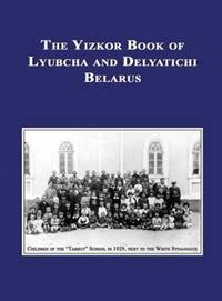 Yizkor (Memorial) Book of Lyubcha and Delyatichi - Translation of Lubtch Ve-Delatitch; Sefer Zikaron