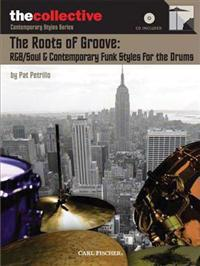 The Roots of Groove: R&B/Soul & Contemporary Funk Styles for the Drums: The Collective: Contemporary Styles Series