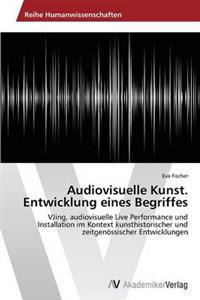 Audiovisuelle Kunst. Entwicklung Eines Begriffes