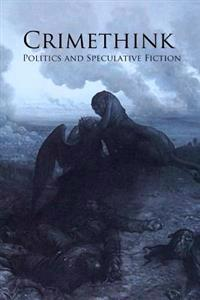 Crimethink: Politics and Speculative Fiction