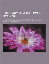 The Diary of a Shirtwaist Striker; A Story of the Shirtwaist Makers' Strike in New York