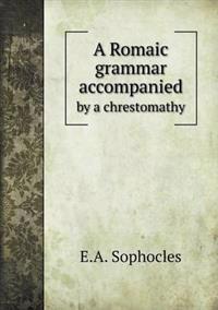A Romaic Grammar Accompanied by a Chrestomathy