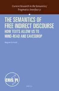 The Semantics of Free Indirect Discourse: How Texts Allow Us to Mind-Read and Eavesdrop