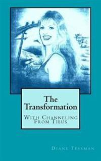 The Transformation: With Channeling from Tibus