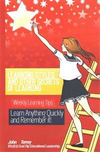 Learning Styles and Other Secrets of Learning: Weekly Learning Tips. Learn Anything Quickly and Remember It!