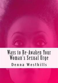 Ways to Re-Awaken Your Woman's Sexual Urge