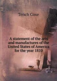 A Statement of the Arts and Manufactures of the United States of America for the Year 1810