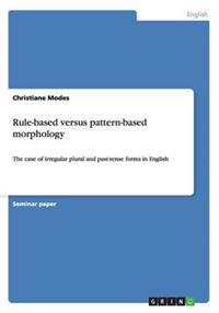 Rule-Based Versus Pattern-Based Morphology