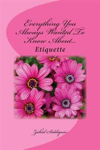 Everything You Always Wanted to Know About...Etiquette