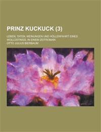 Prinz Kuckuck; Leben, Taten, Meinungen Und Hollenfahrt Eines Wollustings, in Einem Zeitroman (3 )
