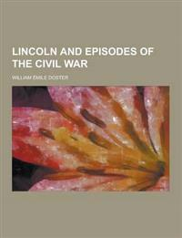 Lincoln and Episodes of the Civil War