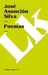 Poemas de Jose Asuncion Silva/ Poems of Jose Asuncion Silva
