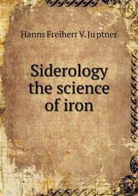 Siderology the Science of Iron