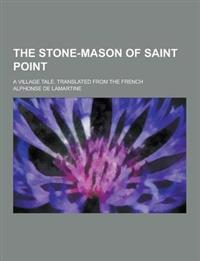 The Stone-Mason of Saint Point; A Village Tale. Translated from the French
