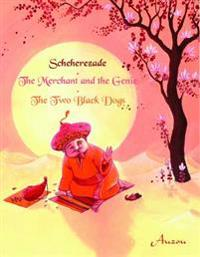 Sheherazade/The Merchant and the Genie/The Two Black Dogs