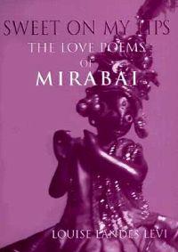 Sweet on My Lips: The Love Poems of Mirabai