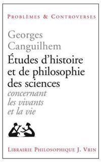 Etudes D'Histoire Et de Philosophie Des Sciences: Concernant Les Vivants Et La Vie