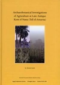 Archaeobotanical Investigations of Agriculture at Late Antique Kom El-Nana (Tell El-Amarna) (Em 70)
