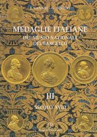 Medaglie Italiane del Museo Nazionale del Bargello: Volume III: Secolo XVIII