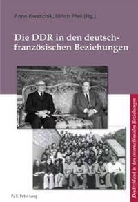 Die Ddr in Den Deutsch-Franzoesischen Beziehungen