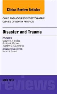 Disaster and Trauma, an Issue of Child and Adolescent Psychiatric Clinics of North America