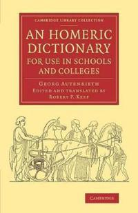 An Homeric Dictionary for Use in Schools and Colleges