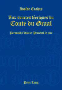 Aux Sources Feeriques Du Conte Du Graal: Peronnik L'Idiot Et Perceval Le Nice