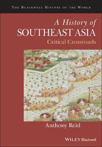 A History of Southeast Asia: Critical Crossroads