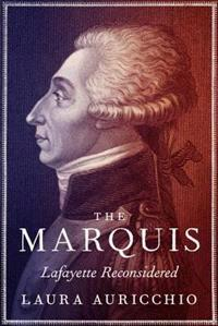 The Marquis: Lafayette Reconsidered