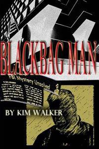 Blackbag Man: The Unauthorized Biography of a Rogue Agent