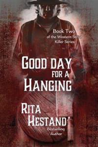 Good Day for a Hanging: Book Two of the Western Serial Killer Series