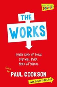 The Works: Every Kind of Poem You Will Ever Need at School