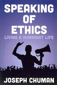 Speaking of Ethics: Living a Humanist Life