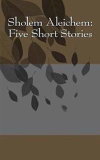 Sholem Aleichem: Five Short Stories