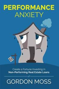 Performance Anxiety: Creating a Fortune Investing in Non-Performing Real Estate Loans