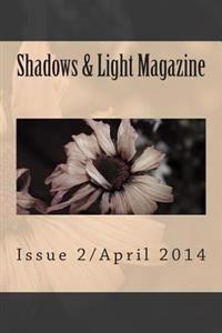 Shadows & Light Magazine-April 2014: Quarterly Anthology