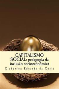Capitalismo Social: Pedagogia Da Inclusao Socioeconomica