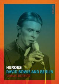 Heroes: David Bowie and Berlin