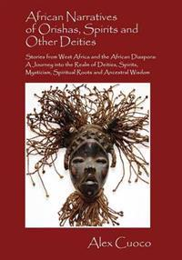 African Narratives of Orishas, Spirits and Other Deities - Stories from West Africa and the African Diaspora